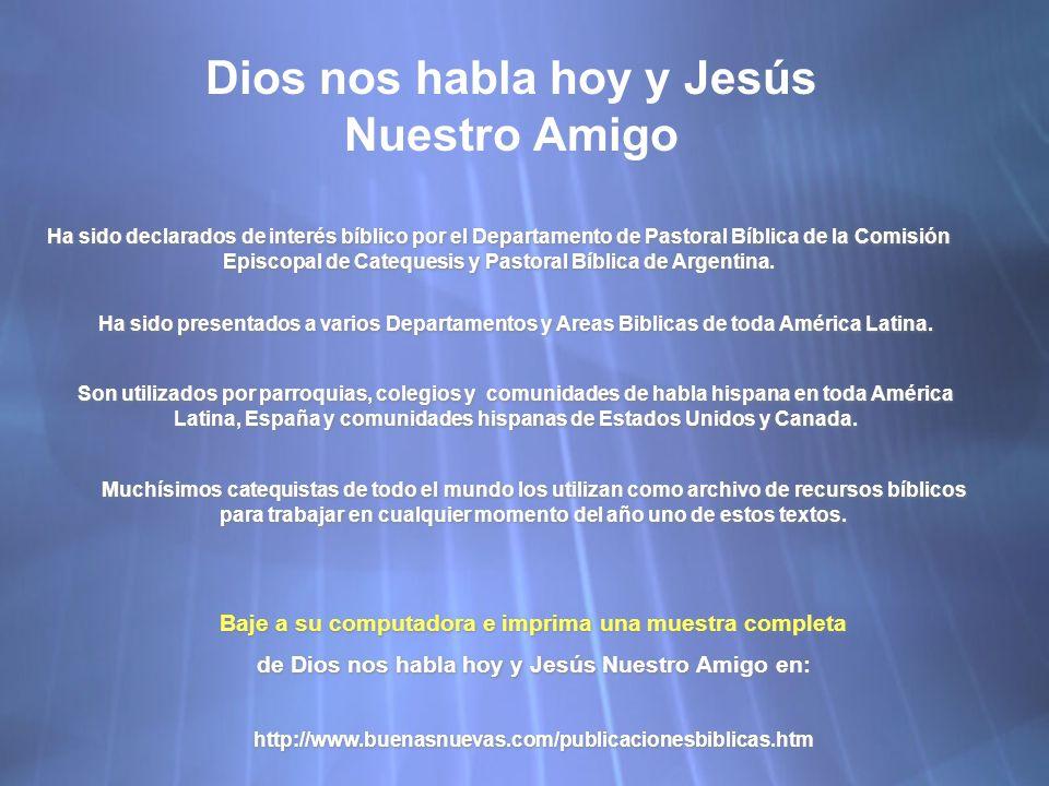 Dios nos habla hoy y Jesús Nuestro Amigo Ha sido declarados de interés bíblico por el Departamento de Pastoral Bíblica de la Comisión Episcopal de Catequesis y Pastoral Bíblica de Argentina.
