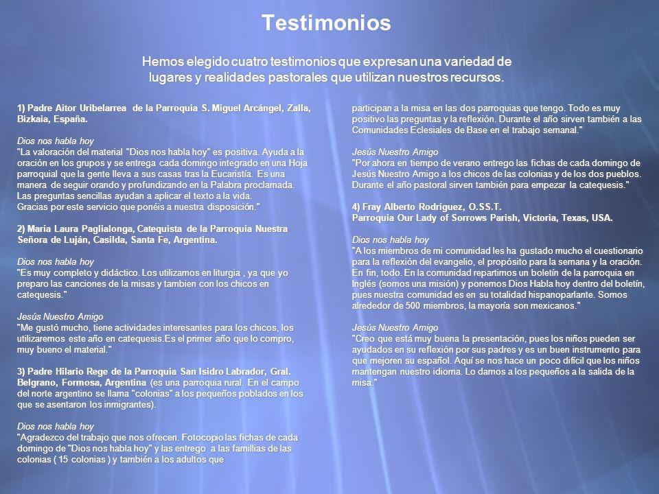 Testimonios Hemos elegido cuatro testimonios que expresan una variedad de lugares y realidades pastorales que utilizan nuestros recursos.