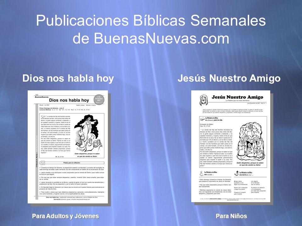 Publicaciones Bíblicas Semanales de BuenasNuevas.com Dios nos habla hoy Jesús Nuestro Amigo Para Adultos y Jóvenes Para Niños
