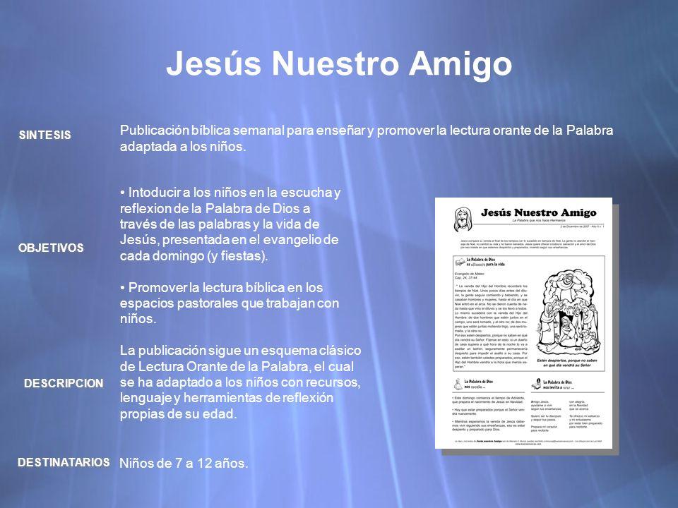Jesús Nuestro Amigo Publicación bíblica semanal para enseñar y promover la lectura orante de la Palabra adaptada a los niños.