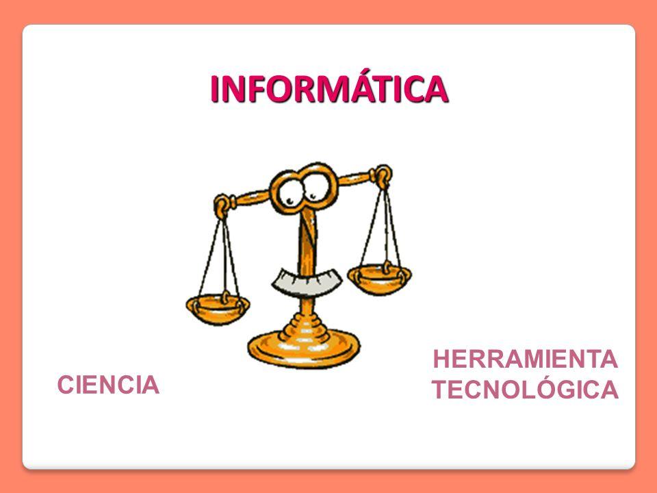 INFORMÁTICA CIENCIA HERRAMIENTA TECNOLÓGICA