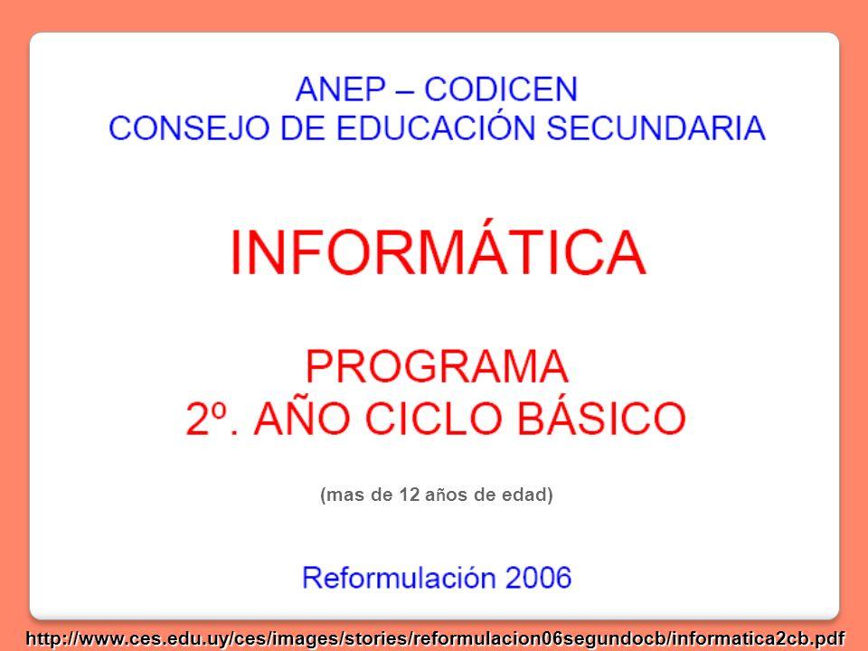 (mas de 12 a ñ os de edad) http://www.ces.edu.uy/ces/images/stories/reformulacion06segundocb/informatica2cb.pdf