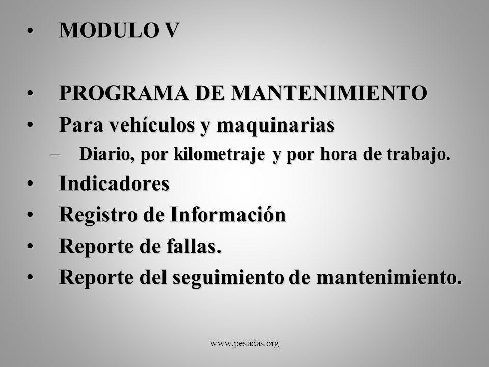 MODULO VMODULO V PROGRAMA DE MANTENIMIENTOPROGRAMA DE MANTENIMIENTO Para vehículos y maquinariasPara vehículos y maquinarias –Diario, por kilometraje