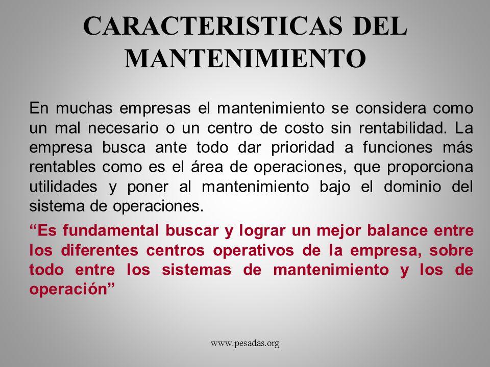 CARACTERISTICAS DEL MANTENIMIENTO En muchas empresas el mantenimiento se considera como un mal necesario o un centro de costo sin rentabilidad. La emp