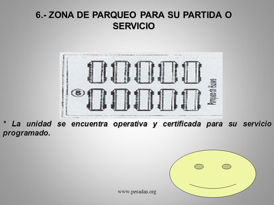 6.- ZONA DE PARQUEO PARA SU PARTIDA O SERVICIO * La unidad se encuentra operativa y certificada para su servicio programado. www.pesadas.org
