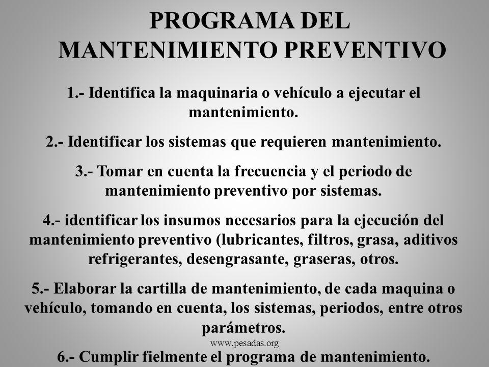 PROGRAMA DEL MANTENIMIENTO PREVENTIVO 1.- Identifica la maquinaria o vehículo a ejecutar el mantenimiento. 2.- Identificar los sistemas que requieren