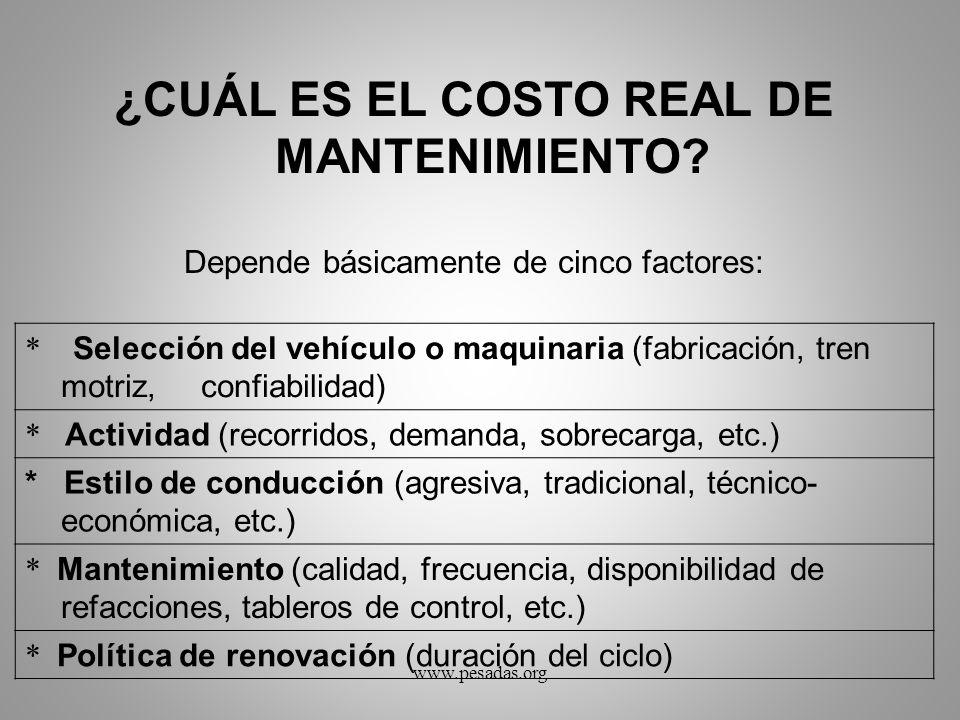 ¿CUÁL ES EL COSTO REAL DE MANTENIMIENTO? Depende básicamente de cinco factores: * Selección del vehículo o maquinaria (fabricación, tren motriz, confi
