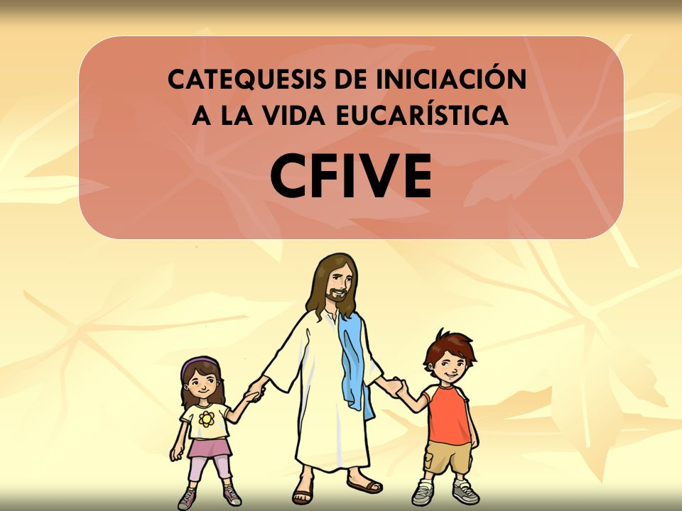 CATEQUESIS DE INICIACIÓN A LA VIDA EUCARÍSTICA CFIVE