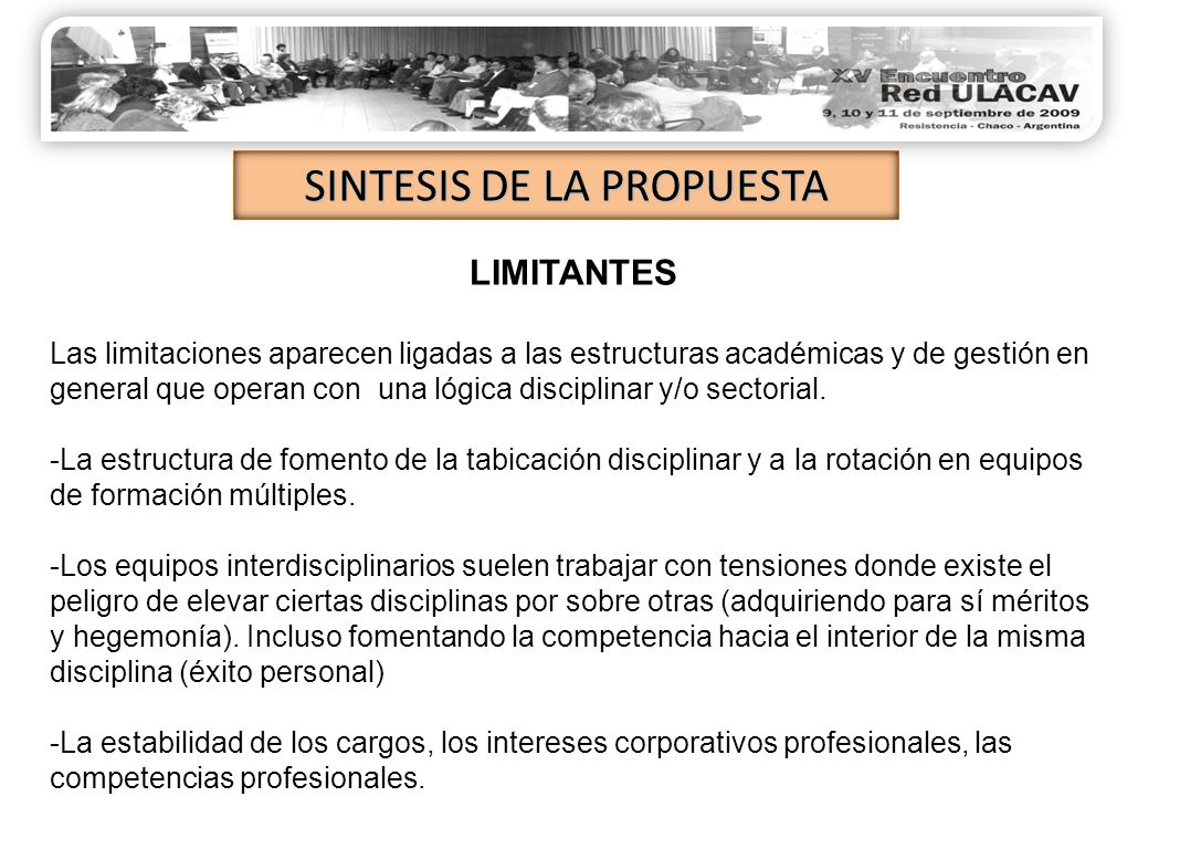 LIMITANTES Las limitaciones aparecen ligadas a las estructuras académicas y de gestión en general que operan con una lógica disciplinar y/o sectorial.