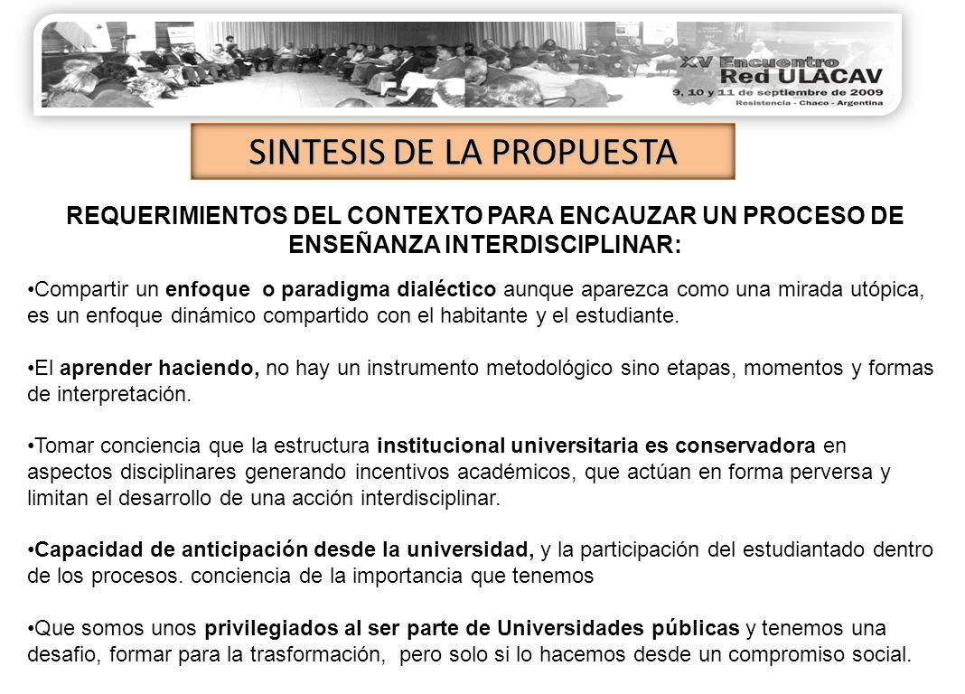 SINTESIS DE LA PROPUESTA Compartir un enfoque o paradigma dialéctico aunque aparezca como una mirada utópica, es un enfoque dinámico compartido con el habitante y el estudiante.