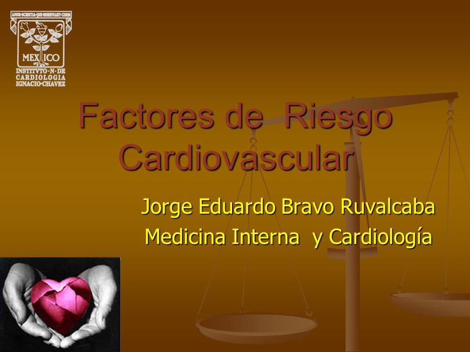Factores de Riesgo Cardiovascular Jorge Eduardo Bravo Ruvalcaba Medicina Interna y Cardiología