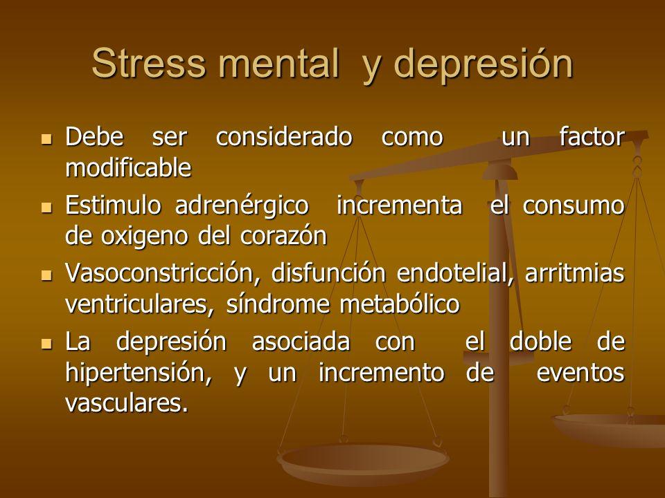 Stress mental y depresión Debe ser considerado como un factor modificable Debe ser considerado como un factor modificable Estimulo adrenérgico increme