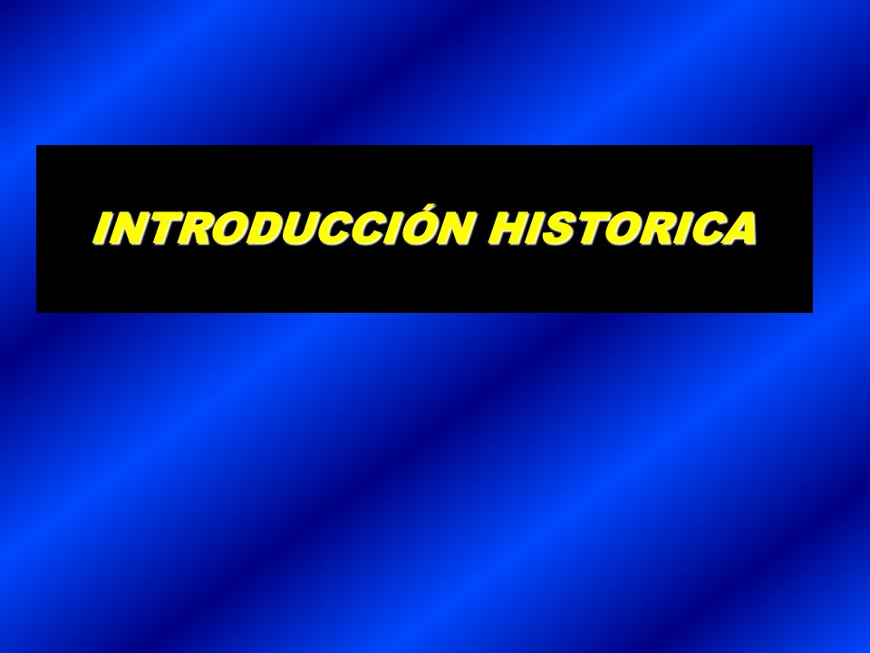 INTRODUCCIÓN HISTORICA INTRODUCCIÓN HISTORICA