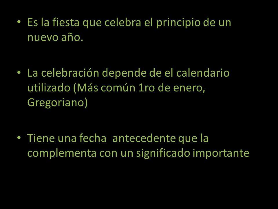 Es la fiesta que celebra el principio de un nuevo año. La celebración depende de el calendario utilizado (Más común 1ro de enero, Gregoriano) Tiene un