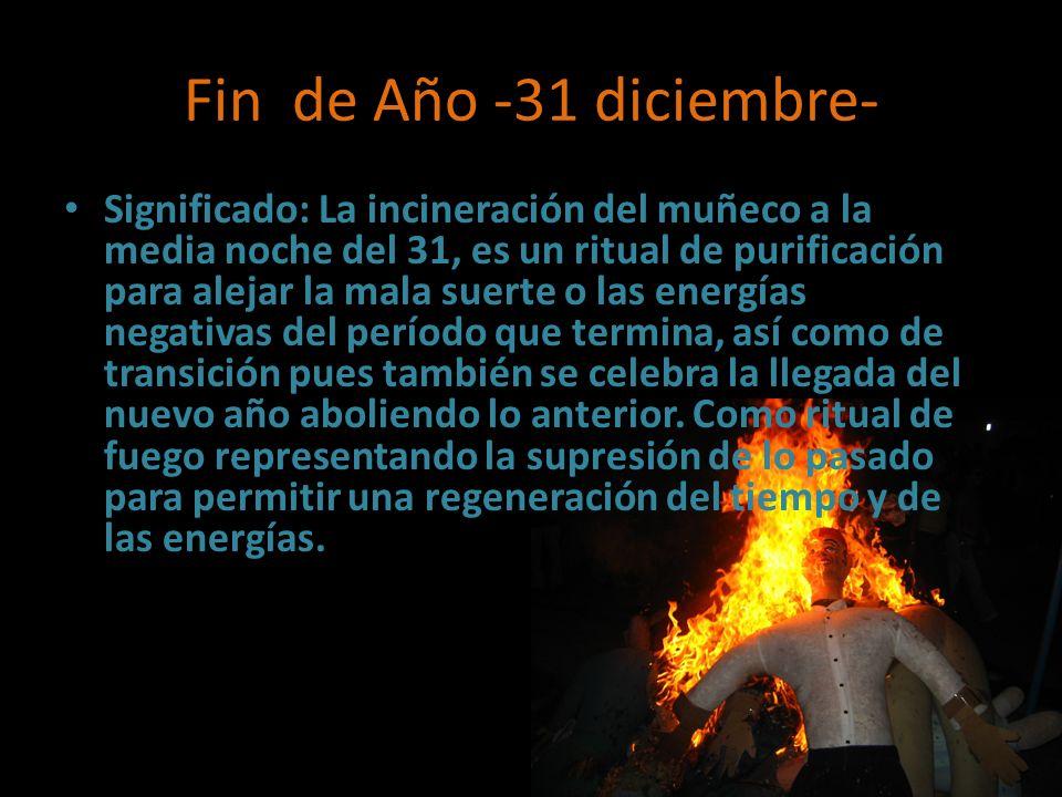 Fin de Año -31 diciembre- Significado: La incineración del muñeco a la media noche del 31, es un ritual de purificación para alejar la mala suerte o l
