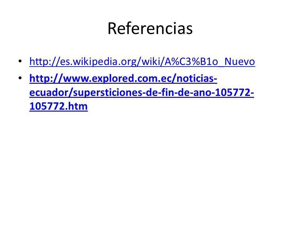Referencias http://es.wikipedia.org/wiki/A%C3%B1o_Nuevo http://www.explored.com.ec/noticias- ecuador/supersticiones-de-fin-de-ano-105772- 105772.htm h