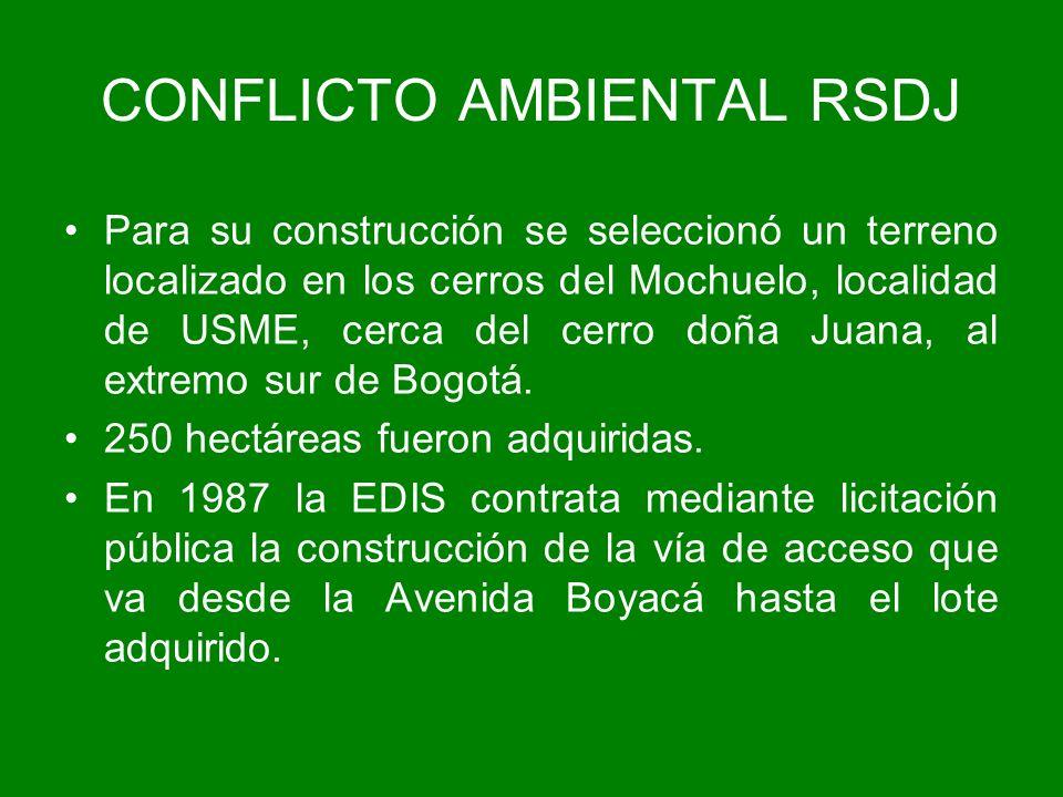 CONFLICTO AMBIENTAL RSDJ Para su construcción se seleccionó un terreno localizado en los cerros del Mochuelo, localidad de USME, cerca del cerro doña