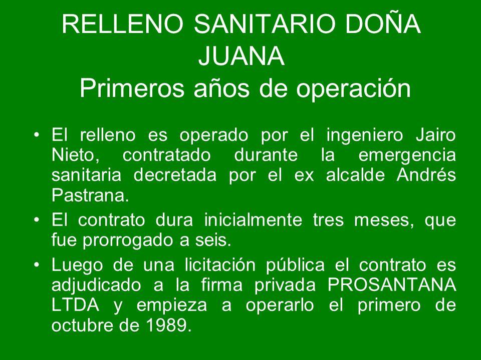 RELLENO SANITARIO DOÑA JUANA Primeros años de operación El relleno es operado por el ingeniero Jairo Nieto, contratado durante la emergencia sanitaria