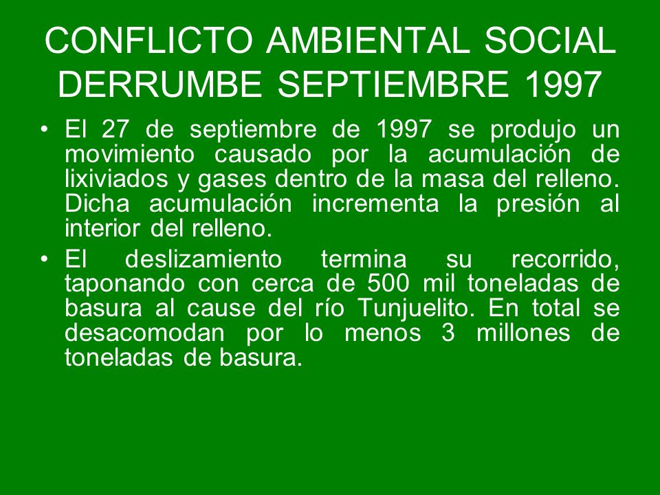 CONFLICTO AMBIENTAL SOCIAL DERRUMBE SEPTIEMBRE 1997 El 27 de septiembre de 1997 se produjo un movimiento causado por la acumulación de lixiviados y ga