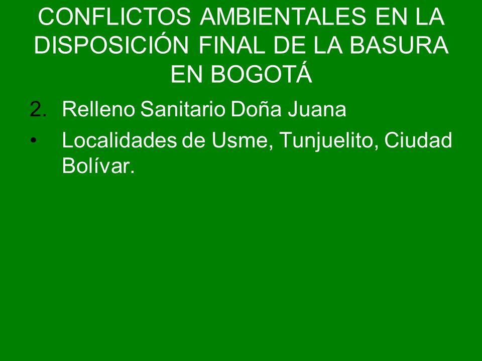 2.Relleno Sanitario Doña Juana Localidades de Usme, Tunjuelito, Ciudad Bolívar.