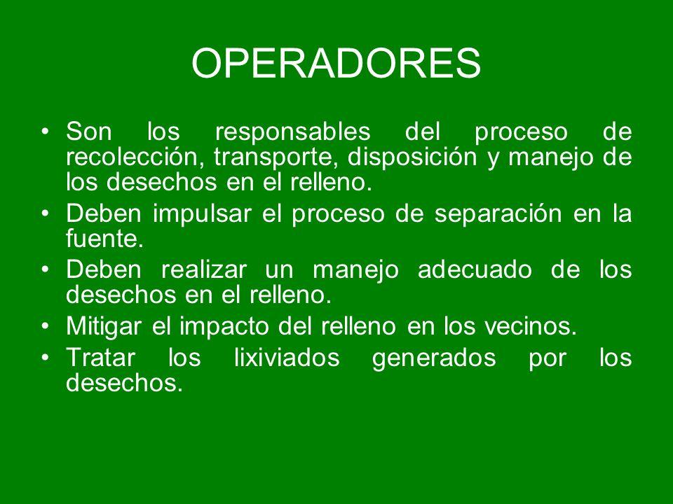 OPERADORES Son los responsables del proceso de recolección, transporte, disposición y manejo de los desechos en el relleno. Deben impulsar el proceso