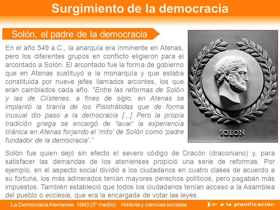 La Democracia Ateniense NM3 (3º medio) Historia y ciencias sociales Legado a nuestra cultura Surgimiento de la democracia Como sistema, la democracia es una de las creaciones más acabadas de la cultura griega y su presencia e influencia, salvo las lógicas variaciones, se extiende hasta nuestros días.