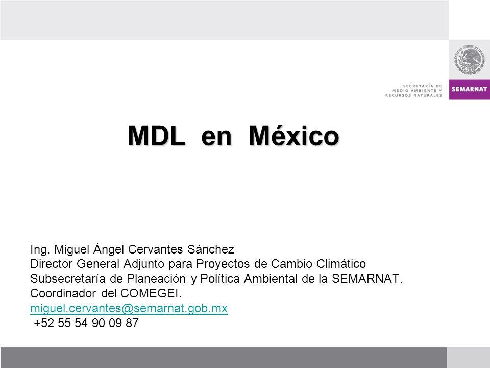 MDL en México Ing. Miguel Ángel Cervantes Sánchez Director General Adjunto para Proyectos de Cambio Climático Subsecretaría de Planeación y Política A
