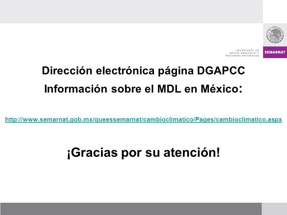 Dirección electrónica página DGAPCC Información sobre el MDL en México : http://www.semarnat.gob.mx/queessemarnat/cambioclimatico/Pages/cambioclimatic