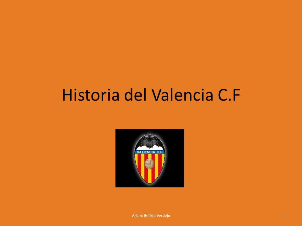 Historia del Valencia C.F Arturo Bellido Verdejo 1