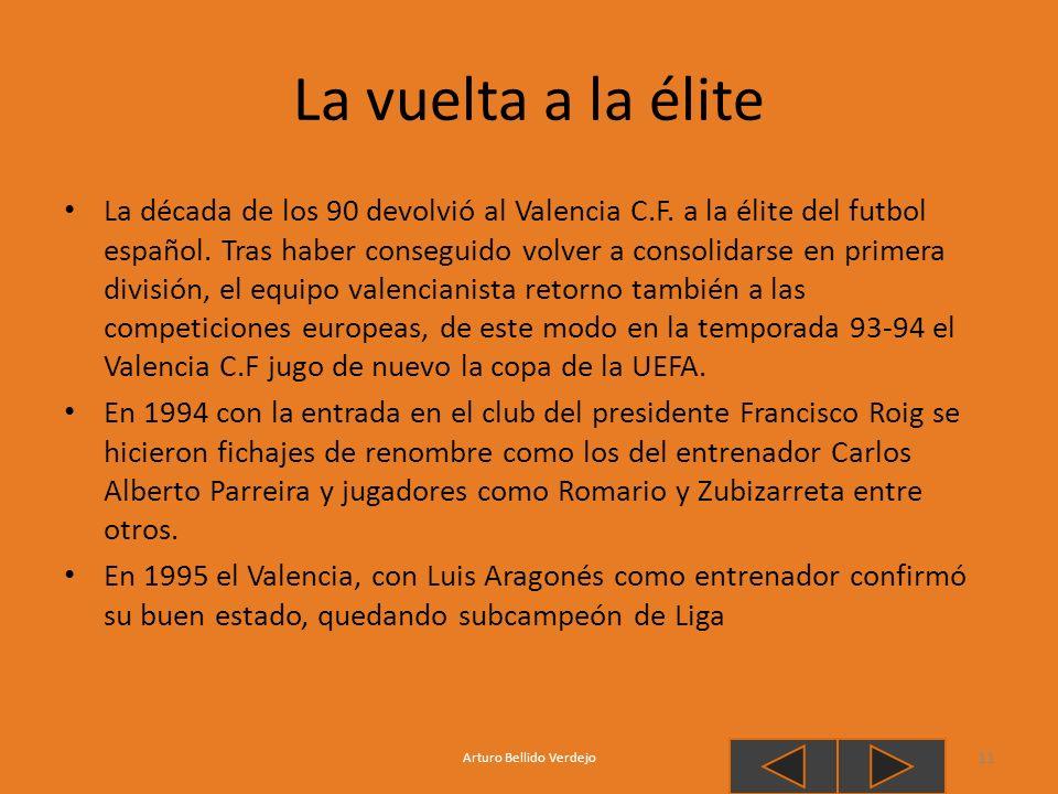 La vuelta a la élite La década de los 90 devolvió al Valencia C.F. a la élite del futbol español. Tras haber conseguido volver a consolidarse en prime