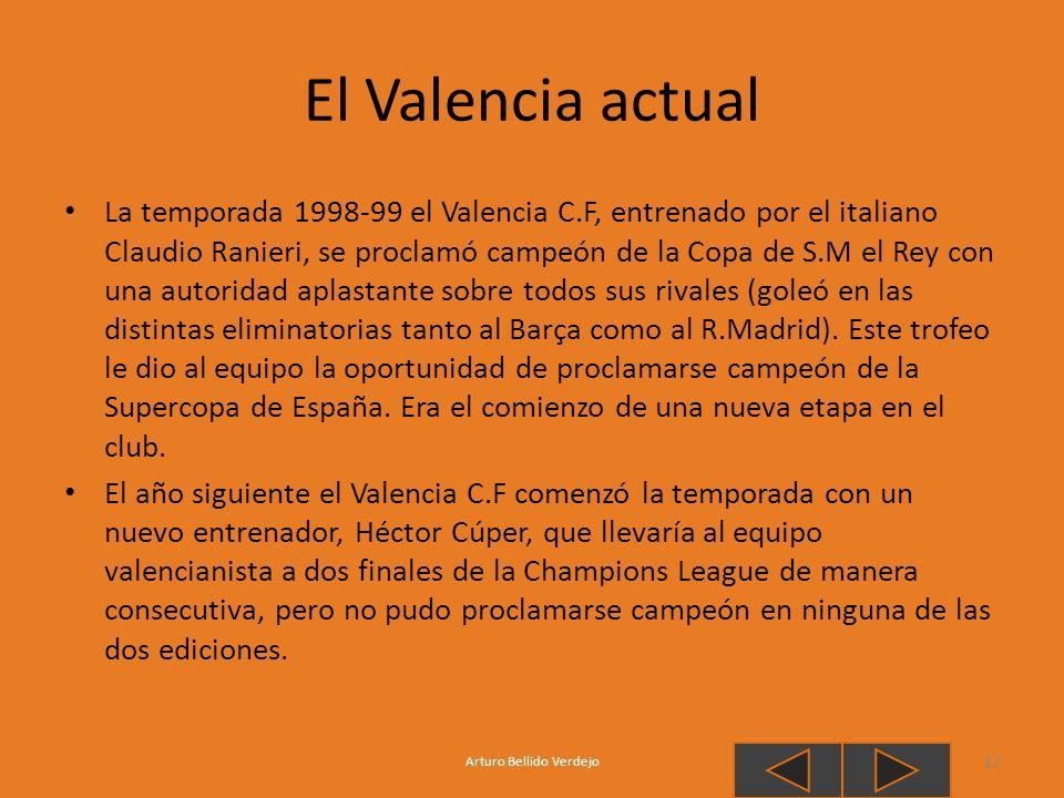 El Valencia actual La temporada 1998-99 el Valencia C.F, entrenado por el italiano Claudio Ranieri, se proclamó campeón de la Copa de S.M el Rey con u