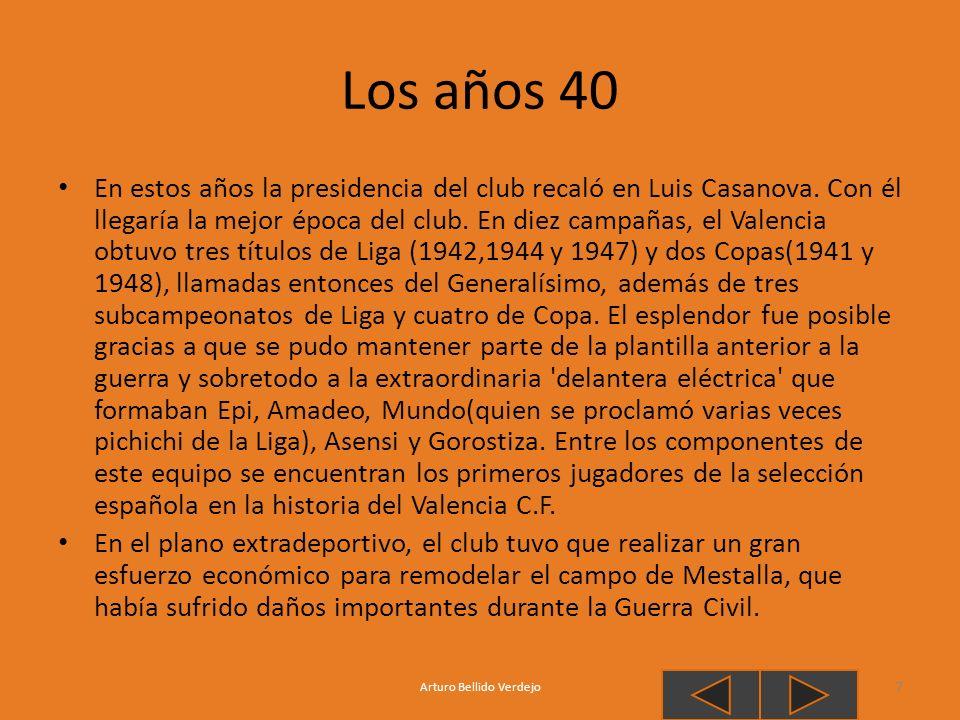 Los años 40 En estos años la presidencia del club recaló en Luis Casanova. Con él llegaría la mejor época del club. En diez campañas, el Valencia obtu