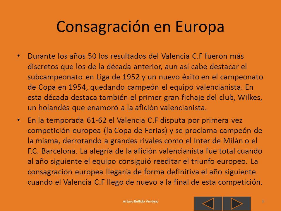 Consagración en Europa Durante los años 50 los resultados del Valencia C.F fueron más discretos que los de la década anterior, aun así cabe destacar e