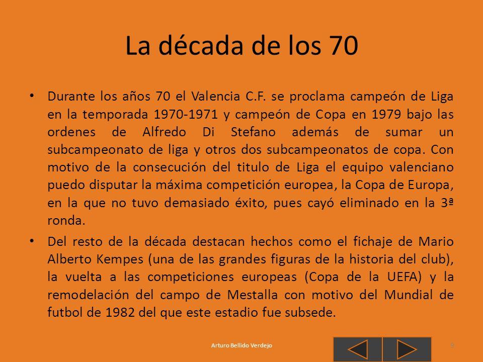 La década de los 70 Durante los años 70 el Valencia C.F. se proclama campeón de Liga en la temporada 1970-1971 y campeón de Copa en 1979 bajo las orde