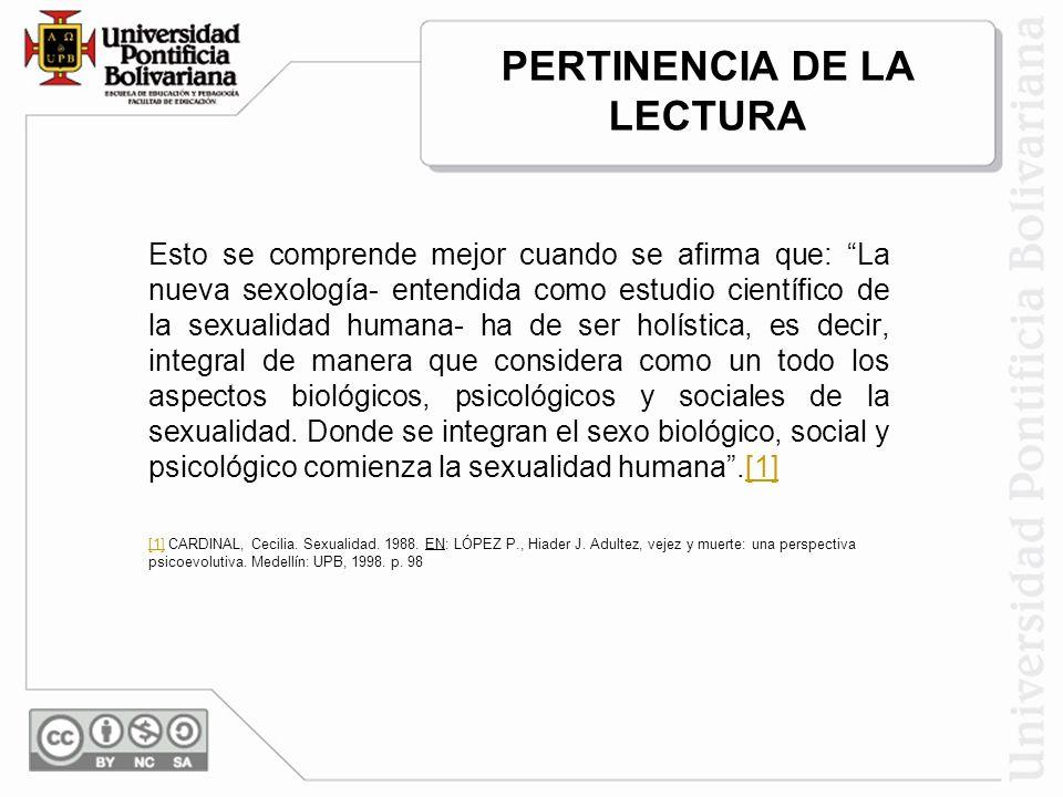 Esto se comprende mejor cuando se afirma que: La nueva sexología- entendida como estudio científico de la sexualidad humana- ha de ser holística, es d