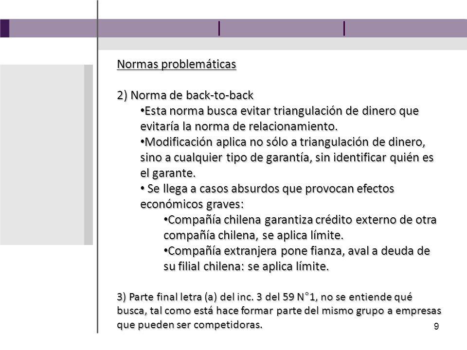 9 Normas problemáticas 2) Norma de back-to-back Esta norma busca evitar triangulación de dinero que evitaría la norma de relacionamiento.