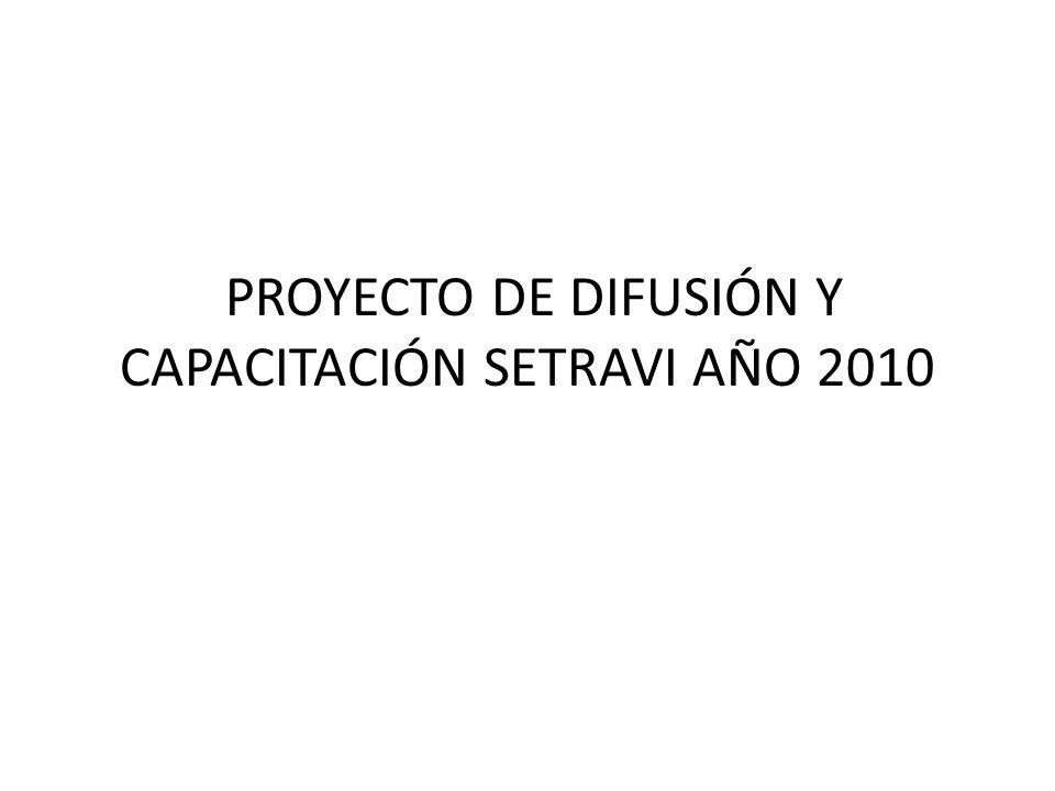 PROYECTO DE DIFUSIÓN Y CAPACITACIÓN SETRAVI AÑO 2010