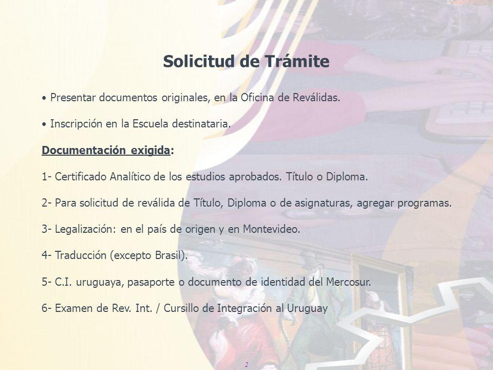 Solicitud de Trámite 2 Presentar documentos originales, en la Oficina de Reválidas. Inscripción en la Escuela destinataria. Documentación exigida: 1-