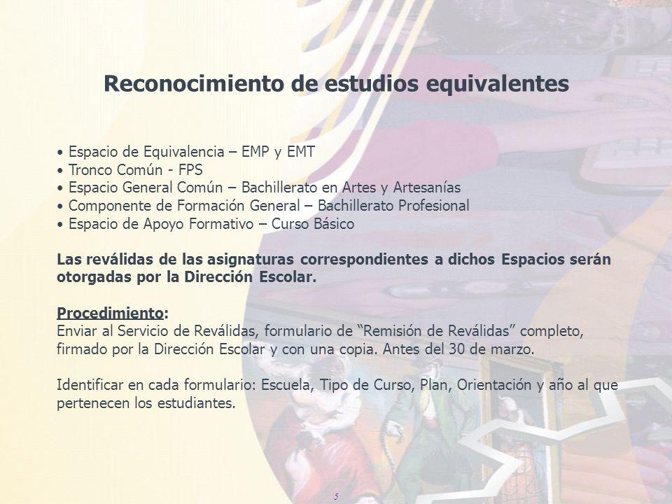 5 Reconocimiento de estudios equivalentes Espacio de Equivalencia – EMP y EMT Tronco Común - FPS Espacio General Común – Bachillerato en Artes y Artes