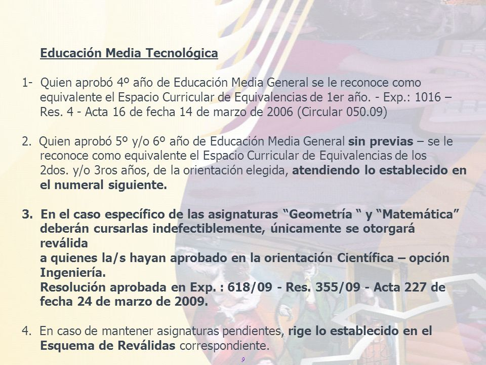 9 Educación Media Tecnológica 1- Quien aprobó 4º año de Educación Media General se le reconoce como equivalente el Espacio Curricular de Equivalencias de 1er año.
