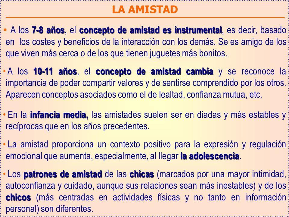 LA AMISTAD 7-8 añosconcepto de amistad es instrumental A los 7-8 años, el concepto de amistad es instrumental, es decir, basado en los costes y beneficios de la interacción con los demás.