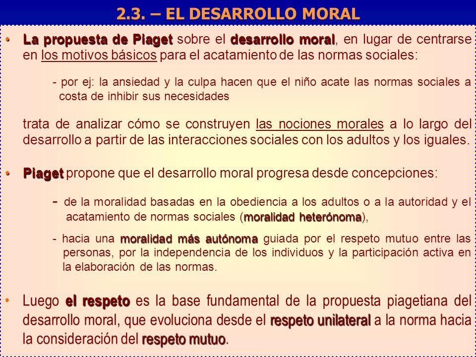 La propuesta de Piagetdesarrollo moralLa propuesta de Piaget sobre el desarrollo moral, en lugar de centrarse en los motivos básicos para el acatamien
