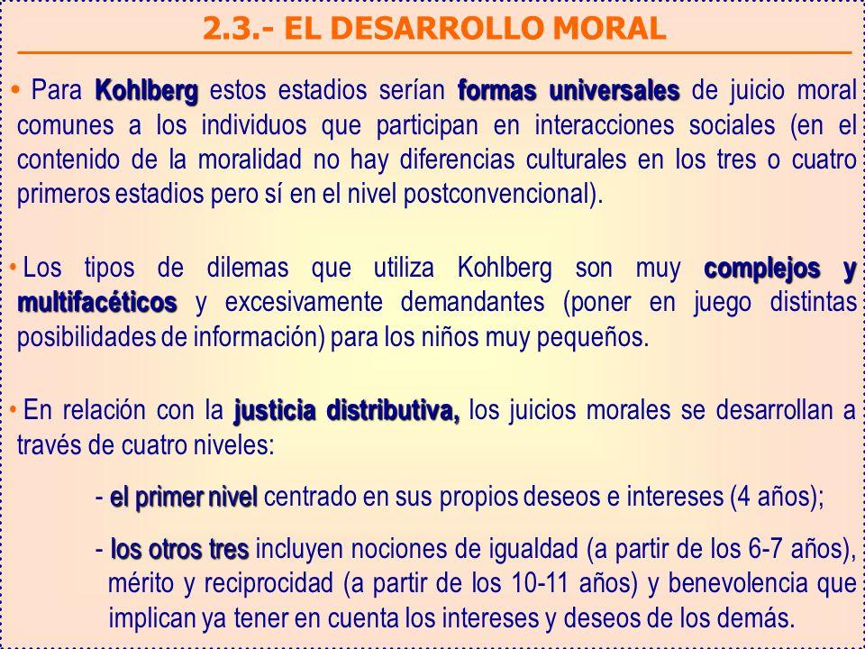 2.3.- EL DESARROLLO MORAL Kohlbergformas universales Para Kohlberg estos estadios serían formas universales de juicio moral comunes a los individuos q