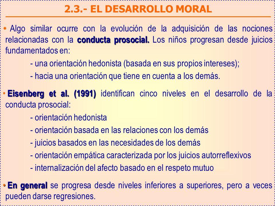 2.3.- EL DESARROLLO MORAL conducta prosocial. Algo similar ocurre con la evolución de la adquisición de las nociones relacionadas con la conducta pros