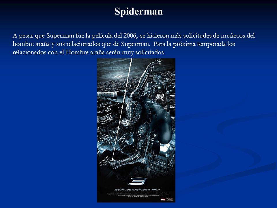 Spiderman A pesar que Superman fue la película del 2006, se hicieron más solicitudes de muñecos del hombre araña y sus relacionados que de Superman. P