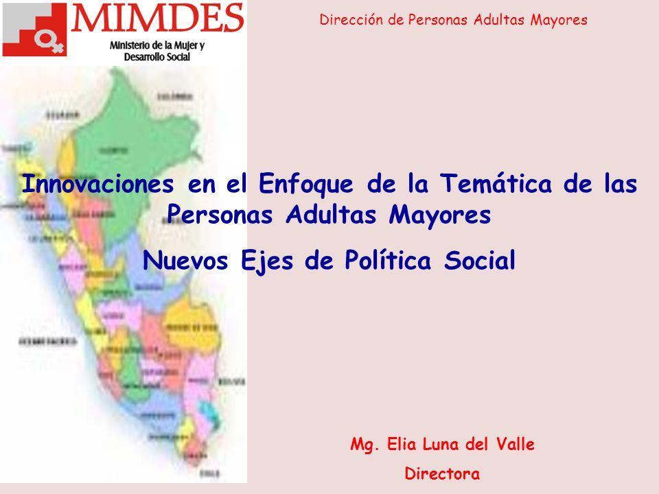 Innovaciones en el Enfoque de la Temática de las Personas Adultas Mayores Nuevos Ejes de Política Social Mg.