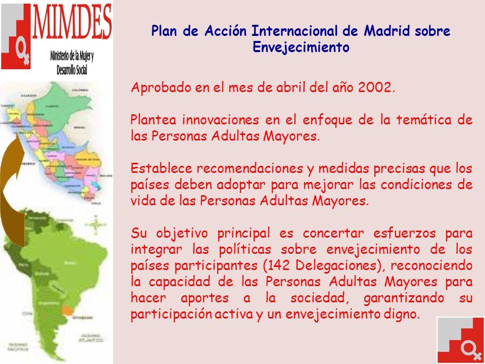 Plan de Acción Internacional de Madrid sobre Envejecimiento Aprobado en el mes de abril del año 2002.