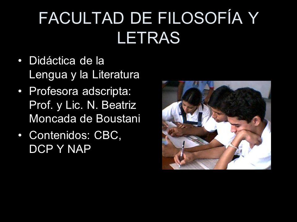 FACULTAD DE FILOSOFÍA Y LETRAS Didáctica de la Lengua y la Literatura Profesora adscripta: Prof. y Lic. N. Beatriz Moncada de Boustani Contenidos: CBC
