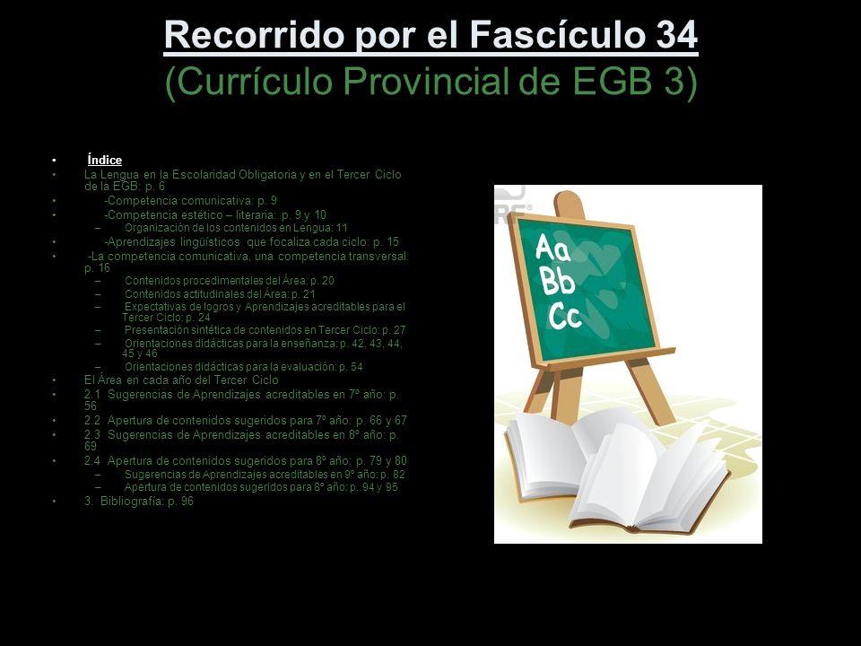 Recorrido por el Fascículo 34 (Currículo Provincial de EGB 3) Índice La Lengua en la Escolaridad Obligatoria y en el Tercer Ciclo de la EGB: p. 6 -Com