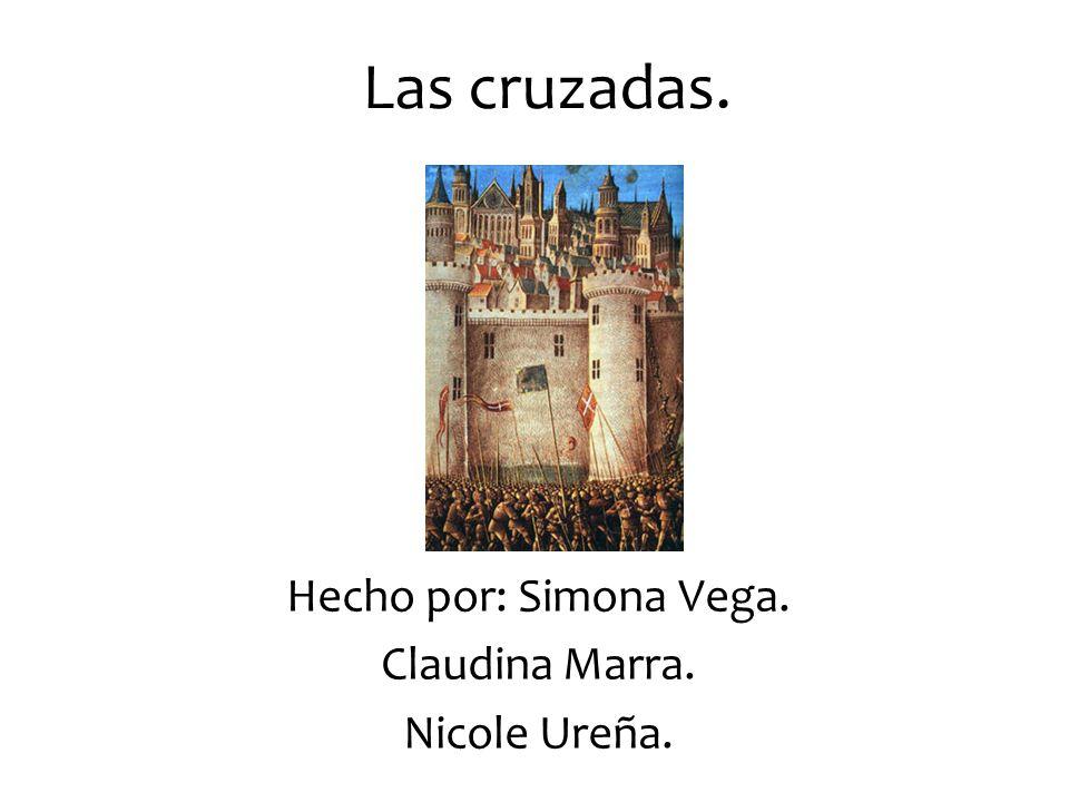 Las cruzadas. Hecho por: Simona Vega. Claudina Marra. Nicole Ureña.